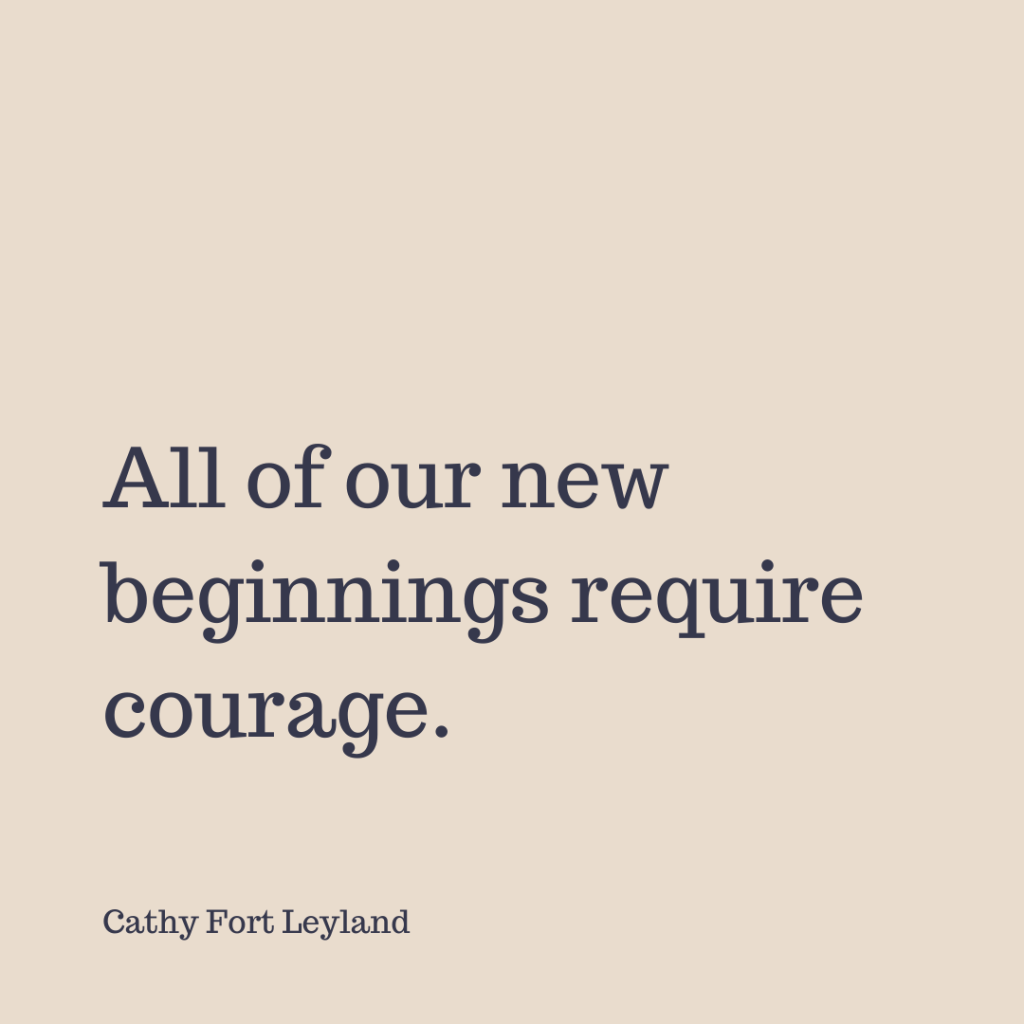 The courage of new beginnings.