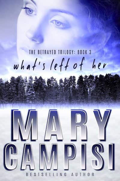What's Left of Her (The Betrayed Trilogy) by Mary Campisi