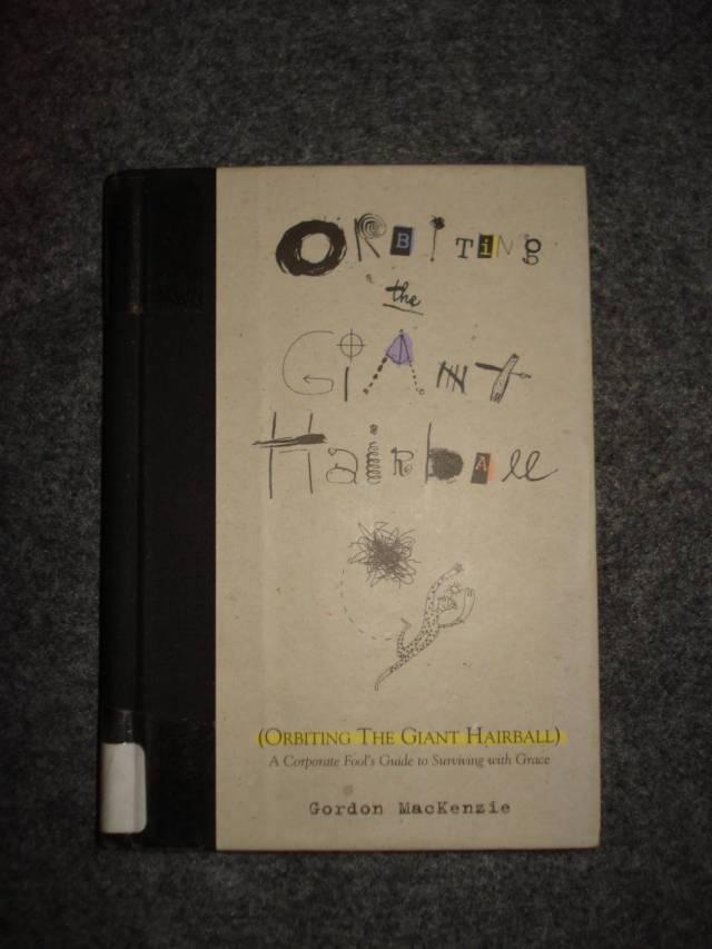 "Book: ""Orbiting the Giant Hairball"" by Gordon MacKenzie."