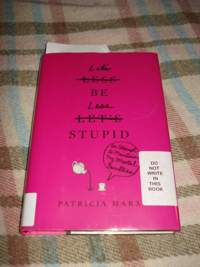 Book: Let's Be Less Stupid by Patricia Marx.