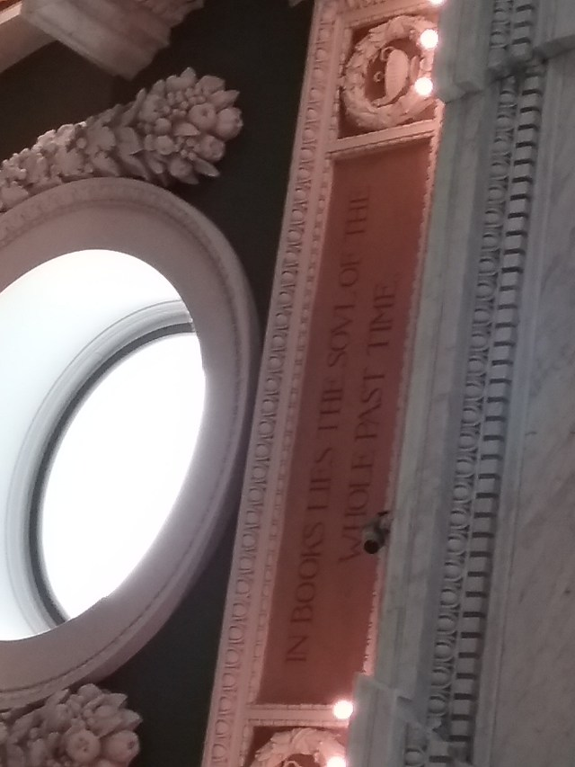 """""""In books lies the soul of the whole past time."""" Thomas Jefferson Building, Washington DC, 2019."""