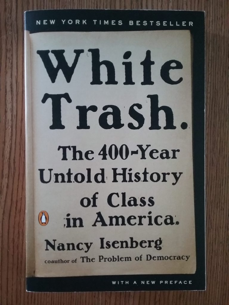 """""""White Trash. The 400-Year Untold History of Class in America."""" by Nancy Isenberg."""