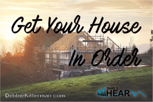 Get Your House in Order – Perseverance Series Part 8