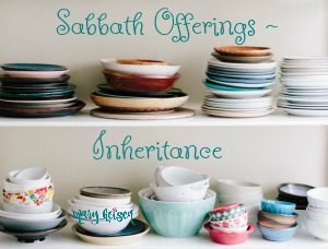 Sabbath Offerings ~ Inheritance