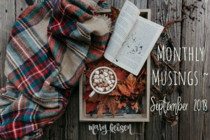Monthly Musings ~ September 2018