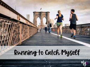 Running to Catch Myself