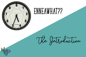 EnneaWhat?? An Introduction to the Enneagram