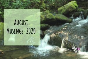 August Musings ~ 2020