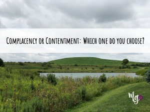 Complacency or Contentment – Which Will You Choose?