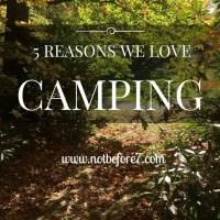 5 Reasons We Love Camping