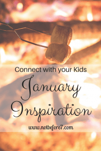 Ideas and inspiration for connecting with your kids in January.