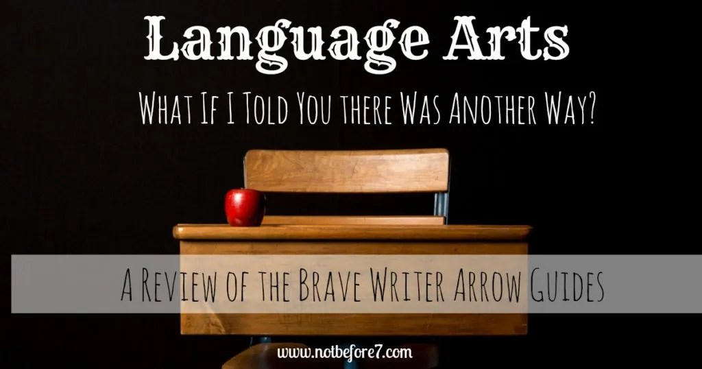 A review of how the Brave Writer Arrow Guides and how they transformed our approach to Language Arts.