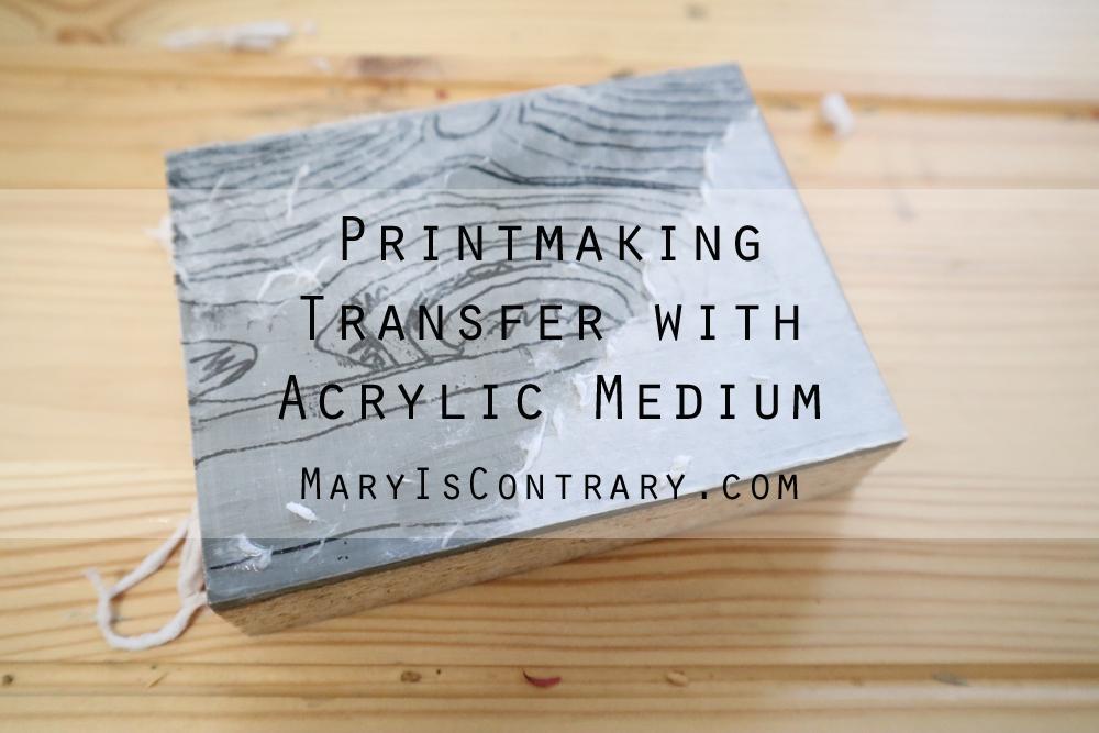 Printmaking transfer with Acrylic Medium