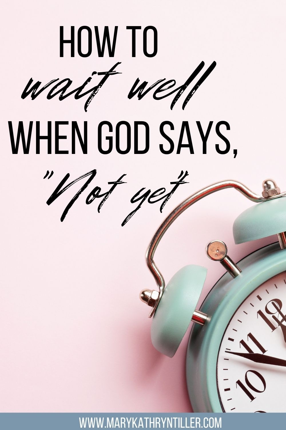 How to wait well when God says not yet