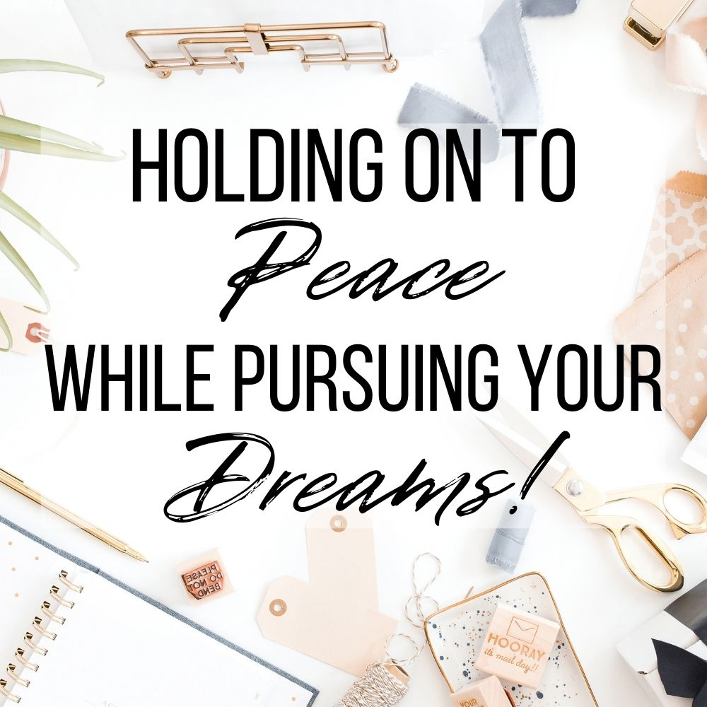 Holding on to peace while pursuing your dreams