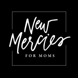 New Mercies For Moms