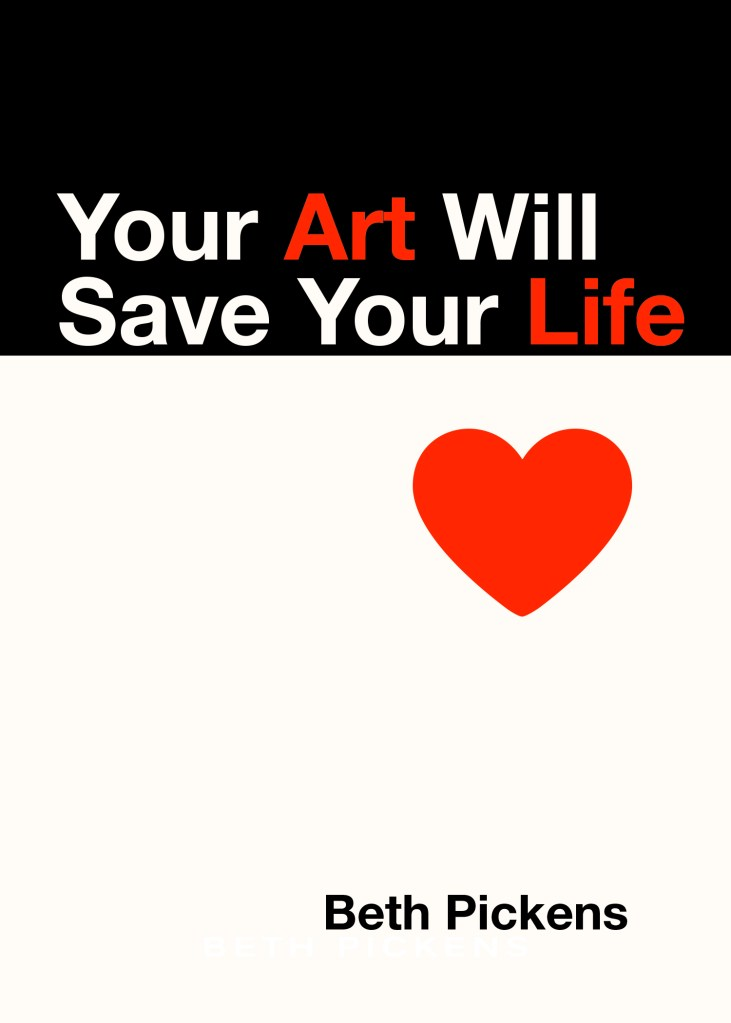 Excerpt of Your Art Will Save Your Life, by Beth Pickens