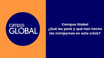 Campus Global ¿Qué les pasó y qué han hecho las minipymes en esta crisis