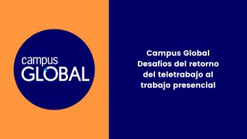 Campus Global Desafíos del retorno del teletrabajo al trabajo presencial