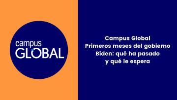 Campus Global Primeros meses del gobierno Biden qué ha pasado y qué le espera