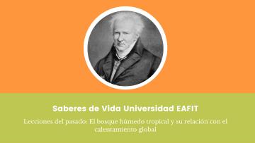 10. Saberes de Vida Universidad EAFIT Lecciones del pasado El bosque húmedo tropical y su relación con el calentamiento global (1)