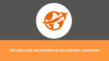 4. 100 años del nacimiento de la aviación comercial