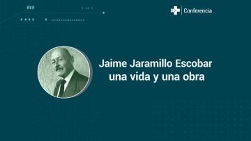 Jaime_Jaramillo_Escobar_una_vida_una_obra