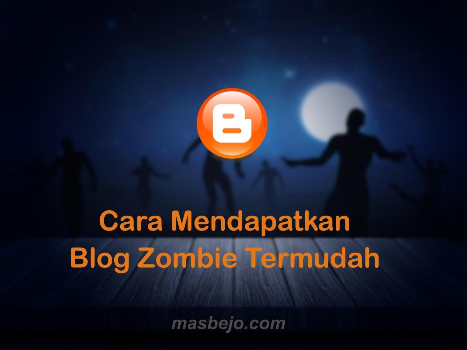 Cara Mendapatkan Blog Zombie Termudah