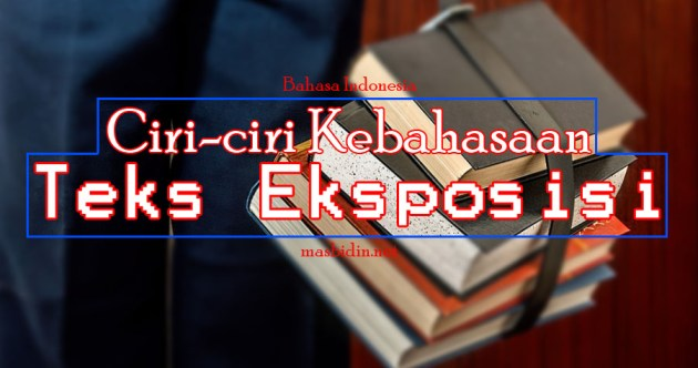 Contoh Ciri-ciri Kebahasaan Teks Eksposisi Bahasa Indonesia masbidin.net