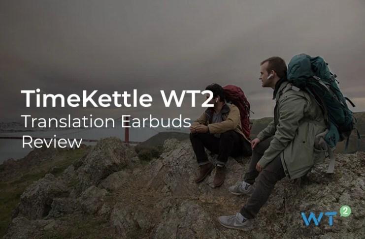 TimeKettle WT2 Live Language Translator Earbuds Review
