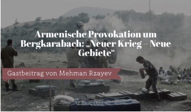 """Armenische Provokation um Bergkarabach: """"Neuer Krieg – Neue Gebiete"""""""