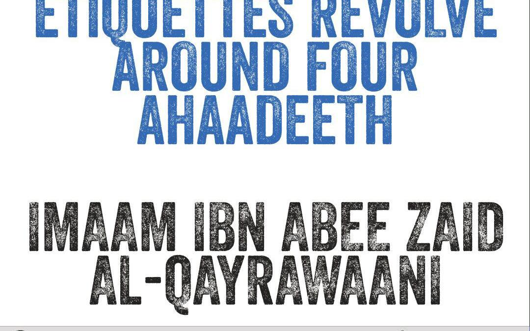 Noble Manners and Etiquettes Revolve Around Four Ahaadeeth