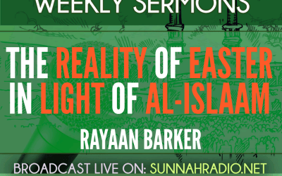 KHUTBA: The Reality of Easter in Light of al-Islaam | Rayaan Barker