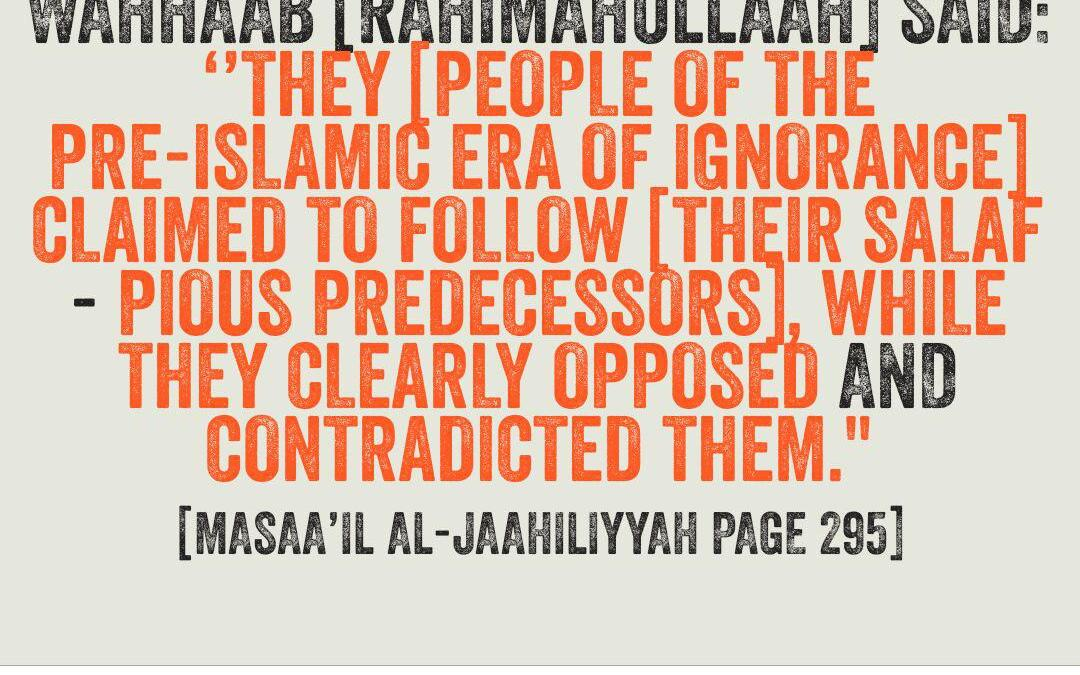 The People of Jaahiliyyah Claimed That They Followed Their Pious Predecessors, Even Though Their Beliefs and Practices Opposed That of Their Pious Predecessors