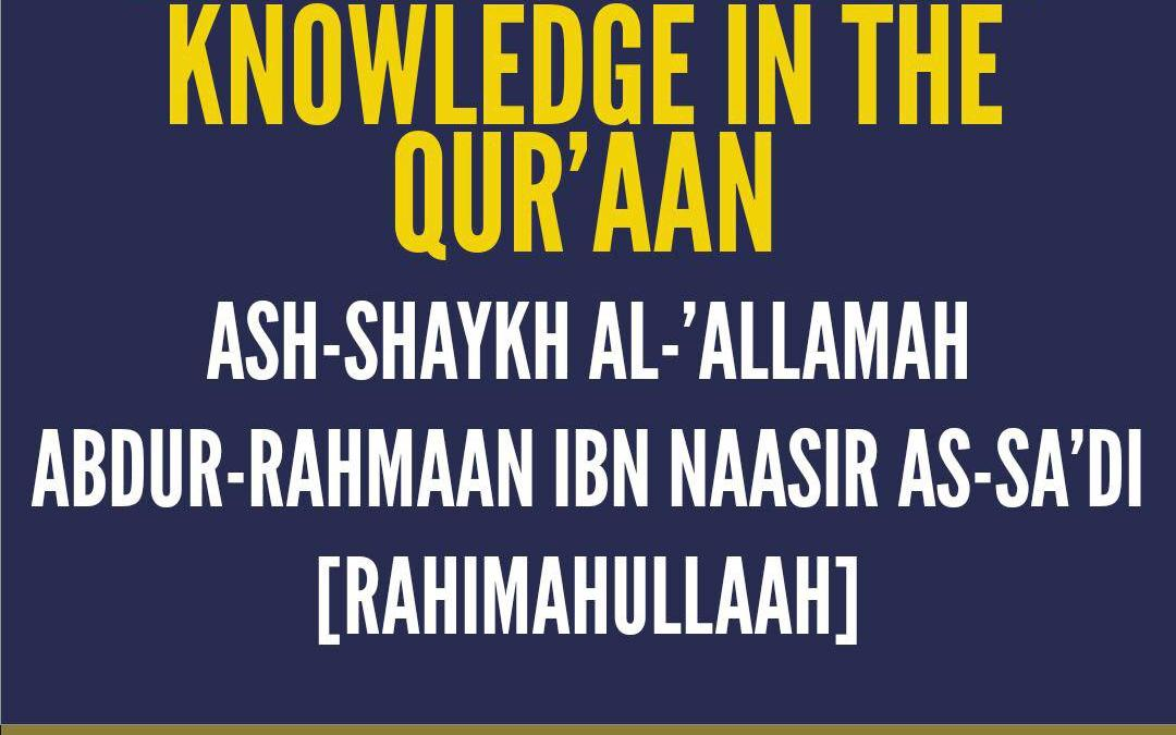 The Noblest Type of Knowledge In The Qur'aan | Ash-Shaykh al-'Allamah Abdur-Rahmaan ibn Naasir as-Sa'di (Rahimahullah)
