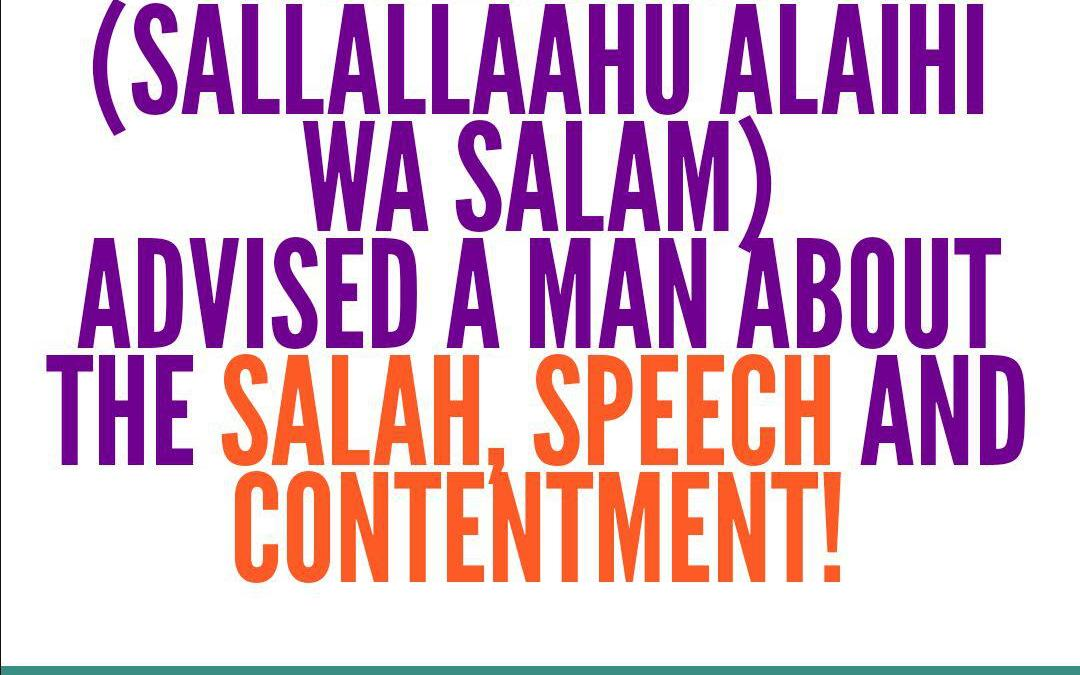 The Salah, Speech and Contentment!
