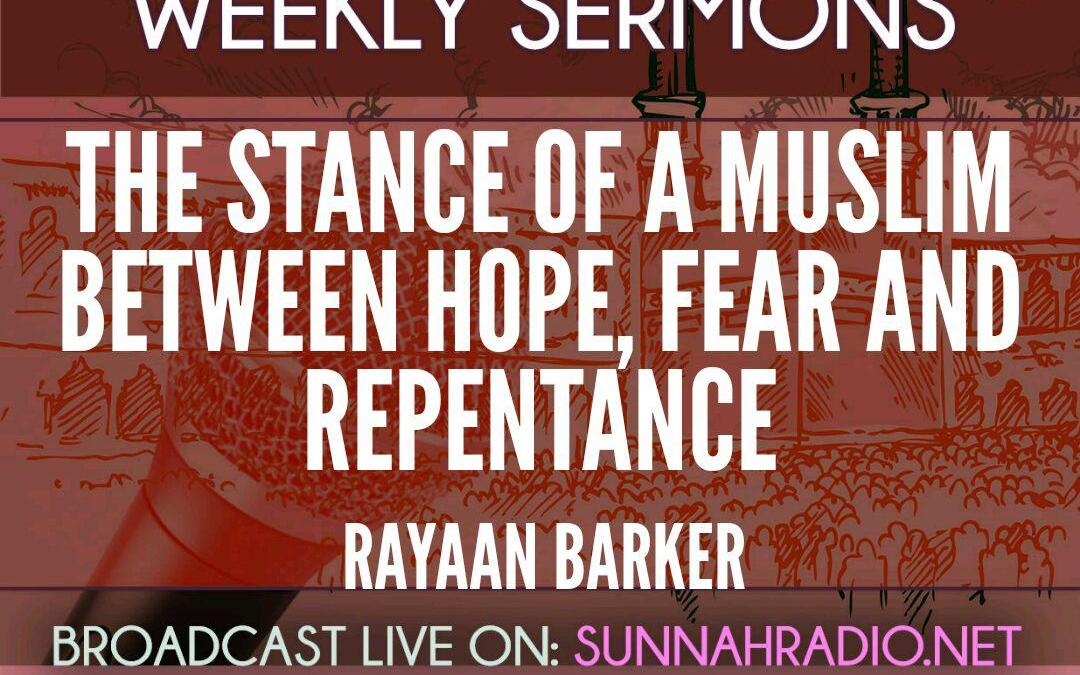KHUTBA: The Muslim Stance Between Hope, Fear And Repentance   Rayaan Barker