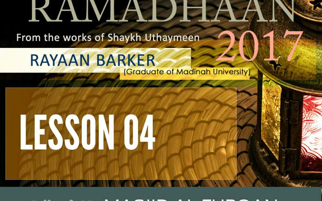 AUDIO: Ramadhaan Course 2017   Lesson 04   Rayaan Barker