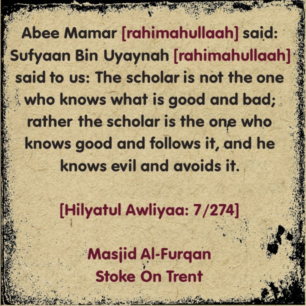 A Scholar is Not That One Who Merely Knows What is Good and Bad – By Sufyaan Ibn Uyaynah