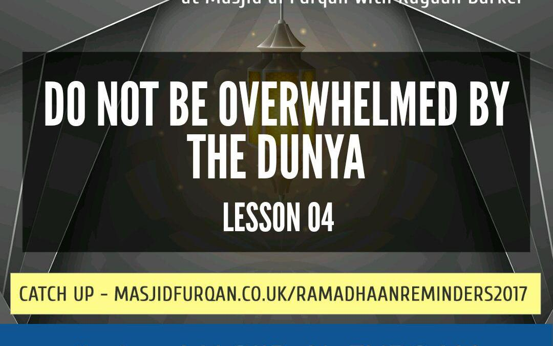 AUDIO: Ramadhaan Reminders 2017 | Do Not Be Overwhelmed By The Dunya – Rayaan Barker