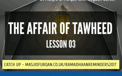 AUDIO: Ramadhaan Reminders 2017 – The Affair of Tawheed – Rayaan Barker