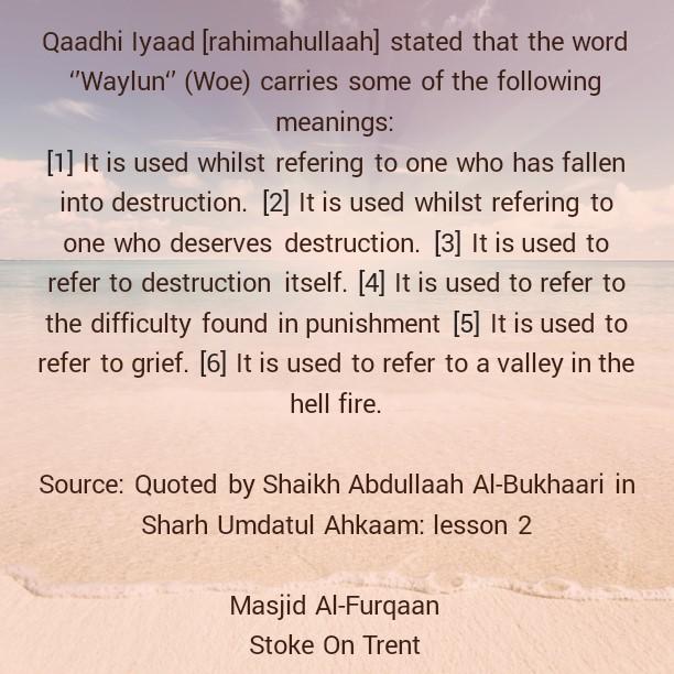 The Word 'Waylun -Woe' Carries The Following Six Meanings- By Qaadhi Iyaad [rahimahullaah]