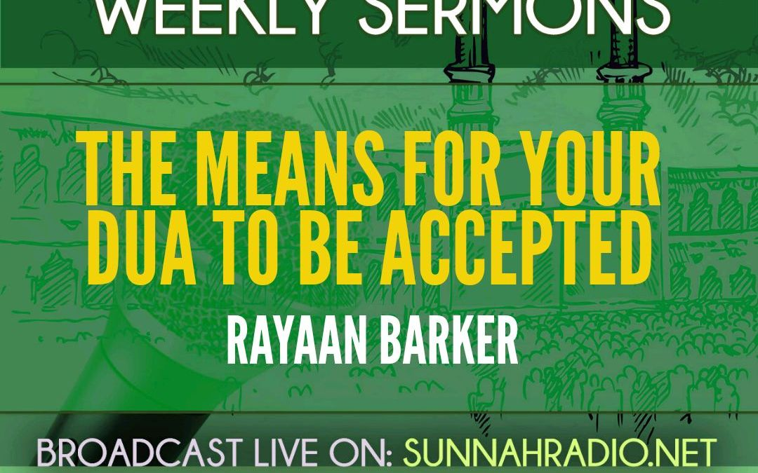 KHUTBA: The Means For Your Dua To Be Accepted | Rayaan Barker
