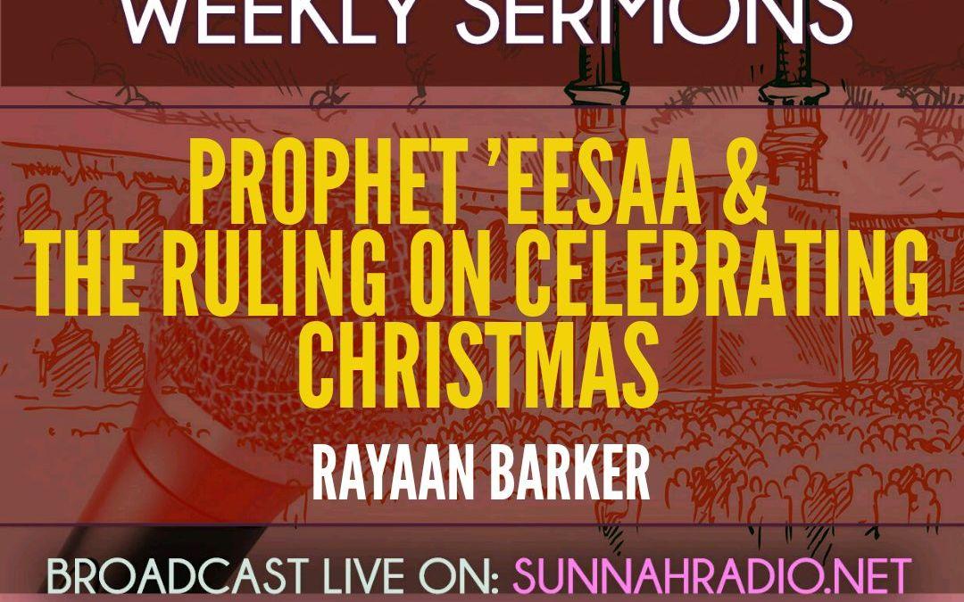 KHUTBA: Prophet 'Eesaa & The Ruling On Celebrating Christmas
