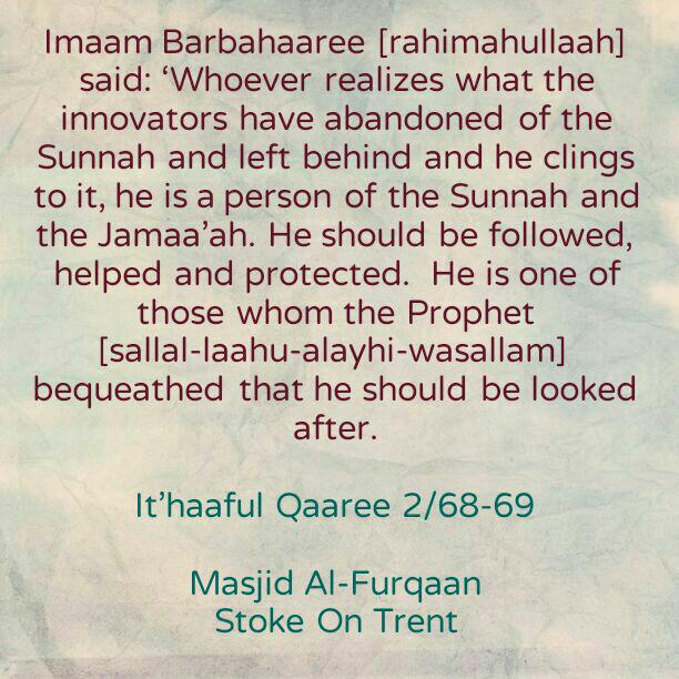 Whoever Realises What The Innovators Have Abandoned of the Sunnah and Left Behind and He Clings to it, He Is a Person of The Sunnah and The Jamaa'ah- [By Imaam al-Barbahaaree]