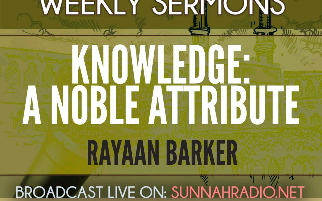 Khutba: Knowledge – A Noble Attribute