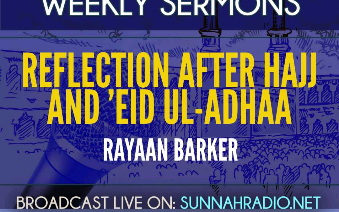 Khutbah: Reflection After Hajj & Eid ul-Adhaa