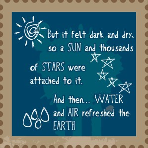 It felt dark and dry, so the sun, stars, water and air were created.