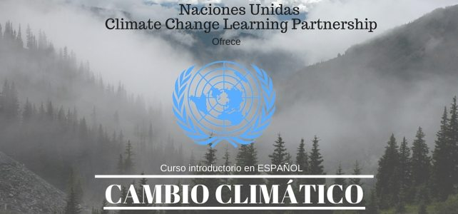 Curso de Naciones Unidas gratuito y en Español: Introducción al Cambio Climático