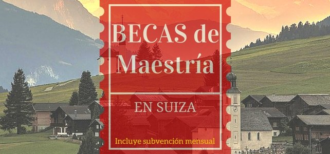 Becas para Maestrías en Suiza – ideal para Latinoamericanos